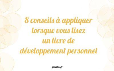8 conseils à appliquer lorsque vous lisez un livre de développement personnel