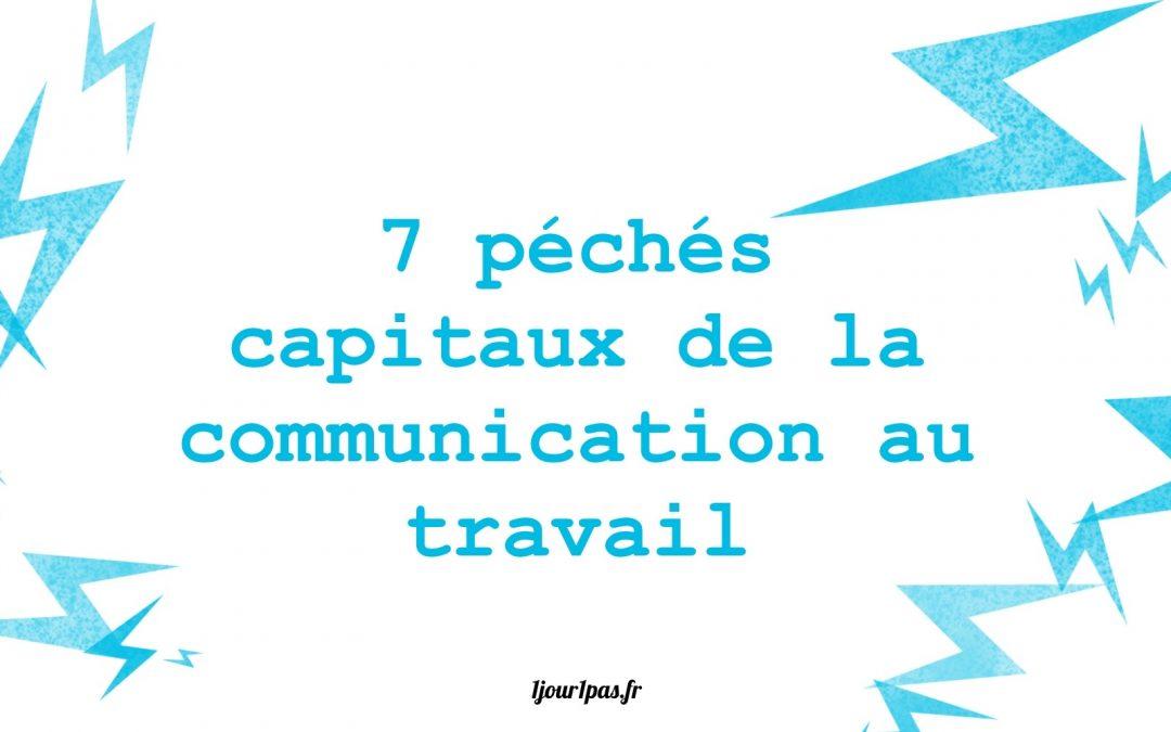 7 péchés capitaux de la communication au travail et en entreprise