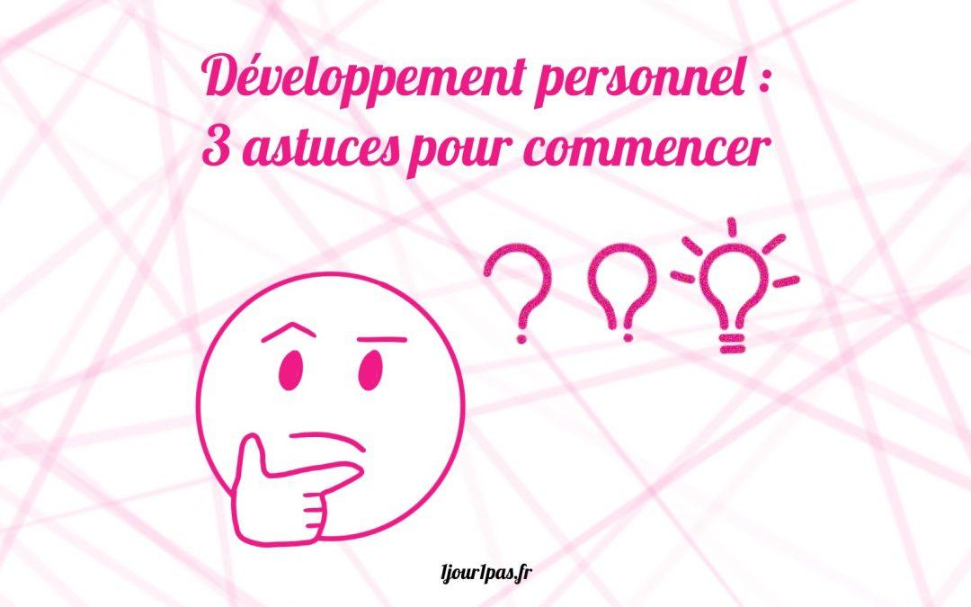 Développement personnel : 3 astuces pour commencer