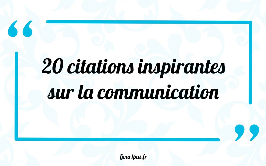 20 citations inspirantes sur la communication