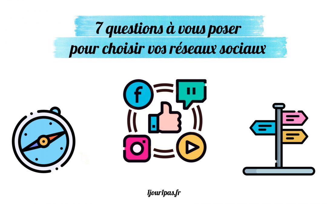 7 questions à vous poser pour choisir vos réseaux sociaux