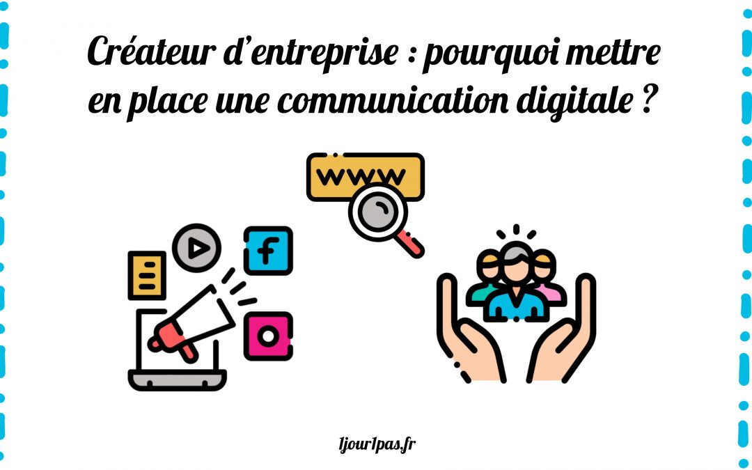 Créateur d'entreprise : pourquoi mettre en place une communication digitale ?