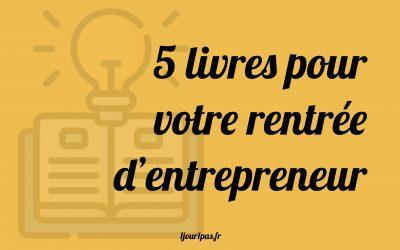 5 livres pour votre rentrée d'entrepreneur